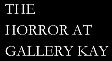 horror at gallery kay