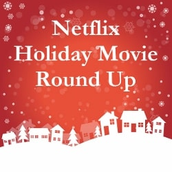 Netflix Holiday Movie Round-Up