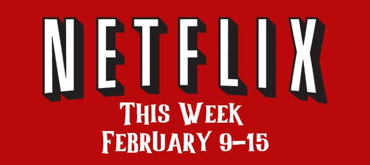 Netflix this week feb 9-15