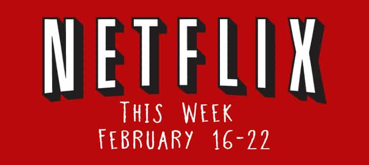 netflix this week feb 16-22