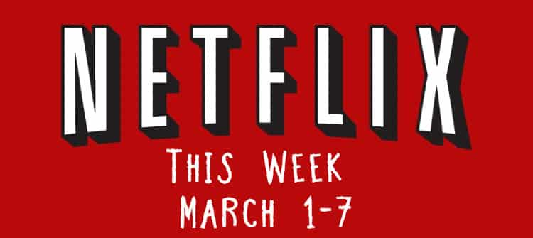 netflix this week march 1-7