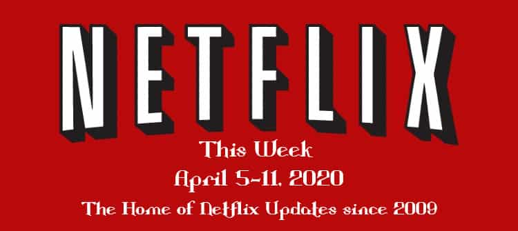 netflix this week april 5-11