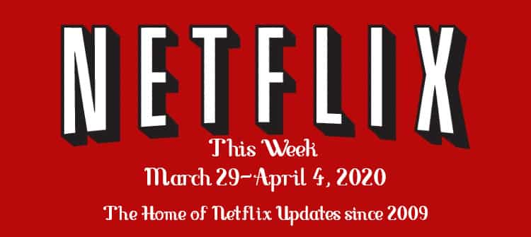 netflix this week march 29-april 4