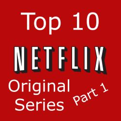 Top 10 Netflix Original Series - Part One